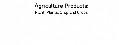 Agriculture Products: plant, crop, plants, crops, buy and sell agriculture products, import and export agriculture products