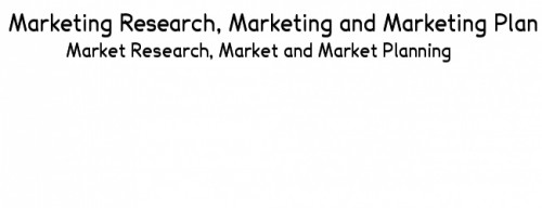 Marketing Research, Marketing and Marketing Plan