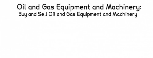 Oil and Gas Equipment and Machinery, Oil and Gas Machinery and Equipment, Oil and Gas Equipment, Oil and Gas Machinery